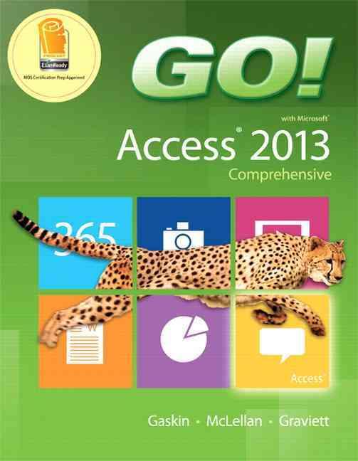 Go! With Microsoft Access 2013 By Gaskin, Shelley/ Mclellan, Carolyn/ Graviett, Nancy