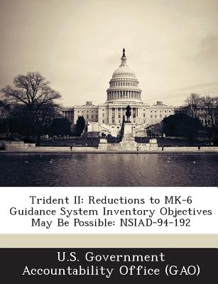Bibliogov Trident II: Reductions to Mk-6 Guidance System Inventory Objectives May Be Possible: Nsiad-94-192 by U. S. Government Accountabi at Sears.com